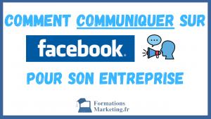 Comment Communiquer Sur Facebook Pour Une Entreprise