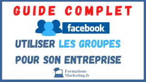 Groupes Facebook Guide Complet Pour Les Entreprises